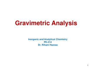 Gravimetric Analysis Inorganic and Analytical Chemistry PE-214 Dr. Riham Hazzaa