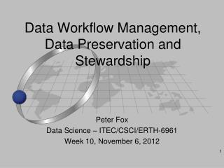 Data Workflow Management, Data Preservation and Stewardship