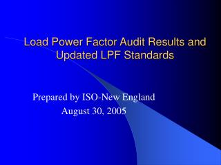 Load Power Factor Audit Results and Updated LPF Standards