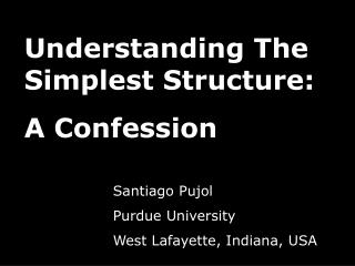 Understanding The Simplest Structure: A Confession