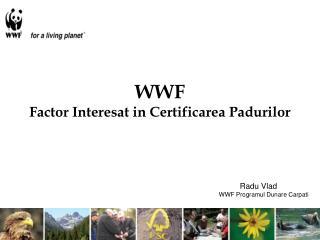 WWF  Factor Interesat in Certificarea Padurilor