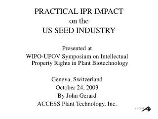 PRACTICAL IPR IMPACT on the  US SEED INDUSTRY