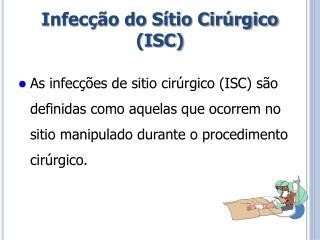 Infecção do Sítio Cirúrgico (ISC)