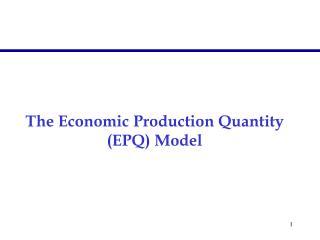The Economic Production Quantity (EPQ) Model