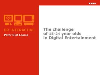 The challenge of  15-24  year olds       in Digital Entertainment