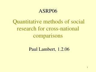 ASRP06   Quantitative methods of social research for cross-national comparisons