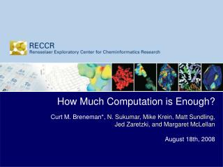 How Much Computation is Enough? Curt M. Breneman*,  N. Sukumar, Mike Krein, Matt Sundling,