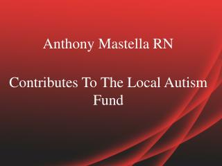 Anthony Mastella RN Contributes To The Local Autism Fund