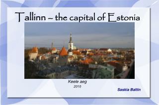 Tallinn  � the capital of Estonia