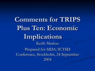 Comments for TRIPS Plus Ten: Economic Implications