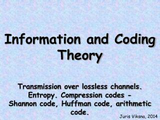 Information and Coding Theory Transmission over lossless channels. Entropy. Compression codes -