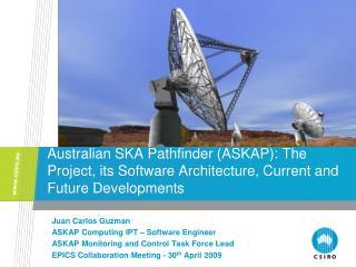 Juan Carlos Guzman ASKAP Computing IPT – Software Engineer