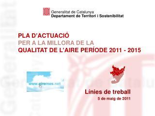 PLA D'ACTUACIÓ  PER A LA MILLORA DE LA QUALITAT DE L'AIRE PERÍODE 2011 - 2015