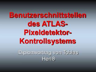 Benutzerschnittstellen des ATLAS-Pixeldetektor-Kontrollsystems