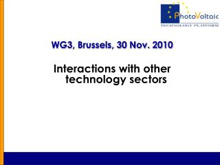 WG3, Brussels, 30 Nov. 2010 Interactions with other technology sectors