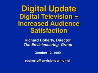 Digital Update Digital Television = Increased Audience Satisfaction