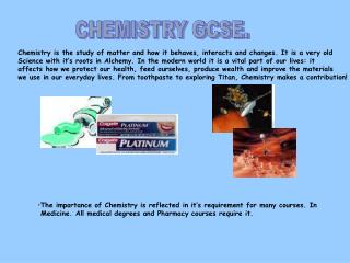 Chemistry is the study of matter and how it behaves, interacts and changes. It is a very old