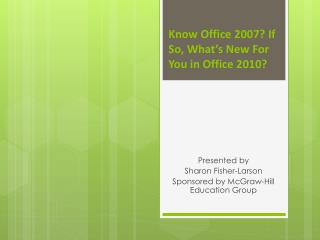 Know Office 2007 If So, What s New For You in Office 2010