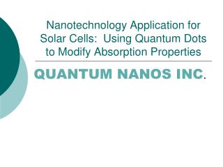Nanotechnology Application for Solar Cells:  Using Quantum Dots to Modify Absorption Properties