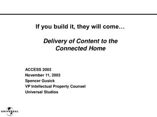 ACCESS 2003 November 11, 2003 Spencer Gusick VP Intellectual Property Counsel Universal Studios