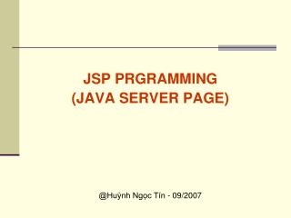 JSP PRGRAMMING (JAVA SERVER PAGE) @Huỳnh Ngọc Tín - 09/2007