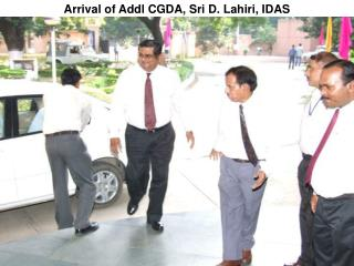 Arrival of Addl CGDA, Sri D. Lahiri, IDAS