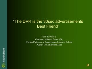 """The DVR is the 30sec advertisements Best Friend"""