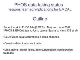 PHOS data taking status -  lessons learned/implications for EMCAL Outline