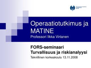 Operaatiotutkimus ja MATINE Professori Ilkka Virtanen
