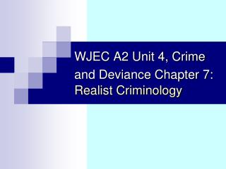 WJEC A2 Unit 4, Crime and Deviance Chapter 7 : Realist Criminology