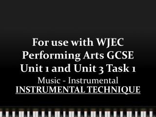 For use with WJEC Performing Arts GCSE                         Unit 1 and Unit 3 Task 1