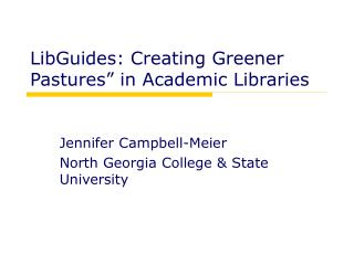 "LibGuides: Creating Greener Pastures"" in Academic Libraries"