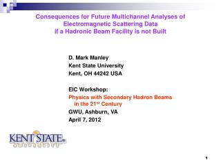D. Mark Manley Kent State University Kent, OH 44242 USA EIC Workshop: