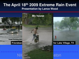 The April 18 th  2009 Extreme Rain Event Presentation by Lance Wood