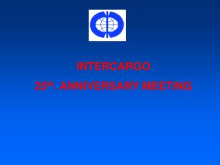INTERCARGO  25 th . ANNIVERSARY MEETING