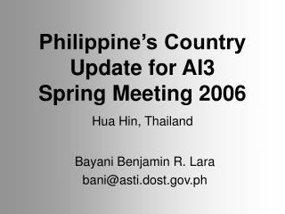 Philippine s Country Update for AI3 Spring Meeting 2006
