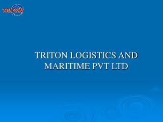 TRITON LOGISTICS AND MARITIME PVT LTD