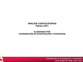 ANALISIS CONVOCATORIAS Febrero 2011 ELABORADO POR COORDINACIÓN DE INVESTIGACIÓN Y POSGRADOS