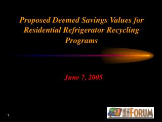 Proposed Deemed Savings Values for Residential Refrigerator Recycling Programs