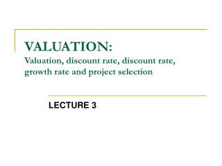 VALUATION:  Valuation, discount rate, discount rate, growth rate and project selection