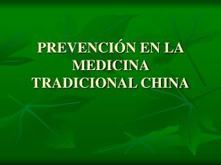 PREVENCI�N EN LA MEDICINA TRADICIONAL CHINA