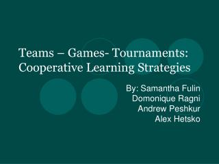 Teams – Games- Tournaments: Cooperative Learning Strategies