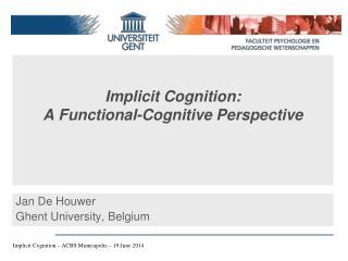 Implicit Cognition: A Functional-Cognitive Perspective