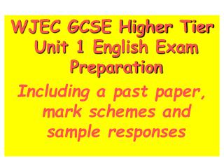 WJEC GCSE Higher Tier Unit 1  E nglish Exam Preparation