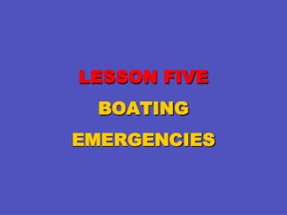 LESSON FIVE BOATING EMERGENCIES