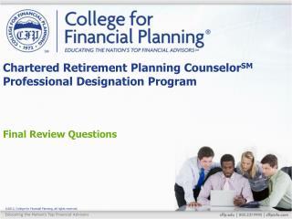 Chartered Retirement Planning Counselor SM  Professional Designation Program