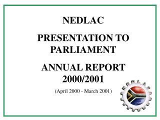 NEDLAC PRESENTATION TO PARLIAMENT ANNUAL REPORT 2000/2001 (April 2000 - March 2001)