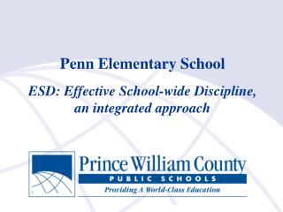 Penn Elementary School   ESD: Effective School-wide Discipline,  an integrated approach