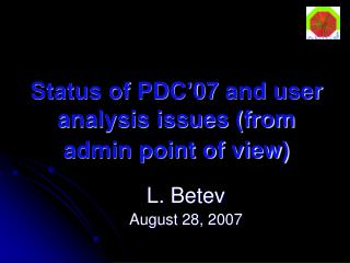 Status of PDC'07 and user analysis issues (from admin point of view)