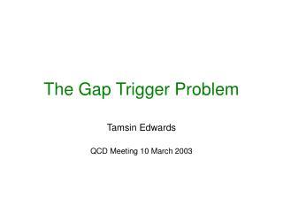 The Gap Trigger Problem